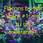 Flacons by the Voice